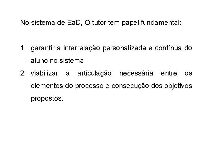 No sistema de Ea. D, O tutor tem papel fundamental: 1. garantir a interrelação