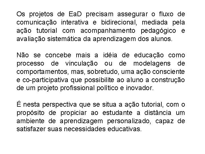 Os projetos de Ea. D precisam assegurar o fluxo de comunicação interativa e bidirecional,
