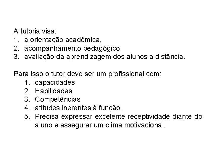 A tutoria visa: 1. à orientação acadêmica, 2. acompanhamento pedagógico 3. avaliação da aprendizagem