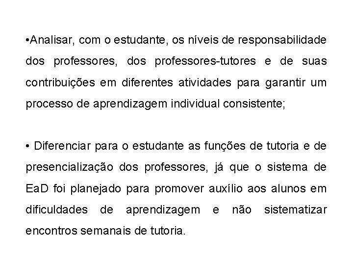 • Analisar, com o estudante, os níveis de responsabilidade dos professores, dos professores-tutores