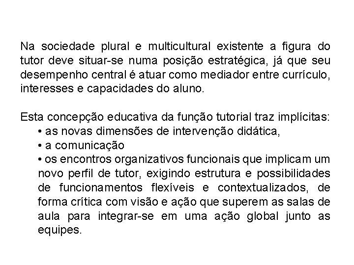 Na sociedade plural e multicultural existente a figura do tutor deve situar-se numa posição