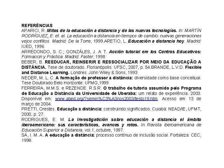 REFERÊNCIAS APARICI, R. Mitos de la educación a distancia y de las nuevas tecnologías.