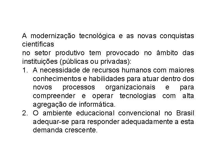 A modernização tecnológica e as novas conquistas científicas no setor produtivo tem provocado no