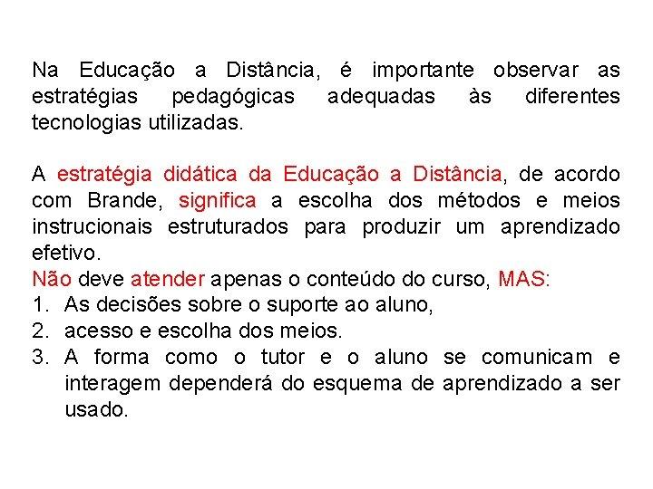 Na Educação a Distância, é importante observar as estratégias pedagógicas adequadas às diferentes tecnologias