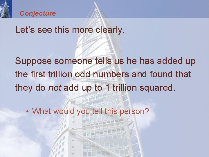 Conjecture Let's see this more clearly. Suppose someone tells us he has added up