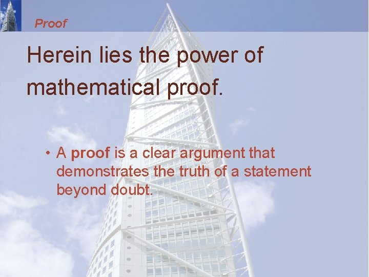 Proof Herein lies the power of mathematical proof. • A proof is a clear