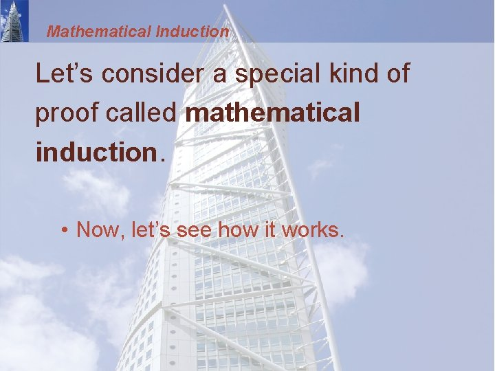 Mathematical Induction Let's consider a special kind of proof called mathematical induction. • Now,