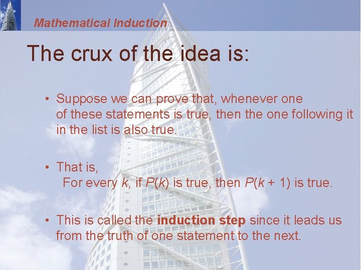 Mathematical Induction The crux of the idea is: • Suppose we can prove that,