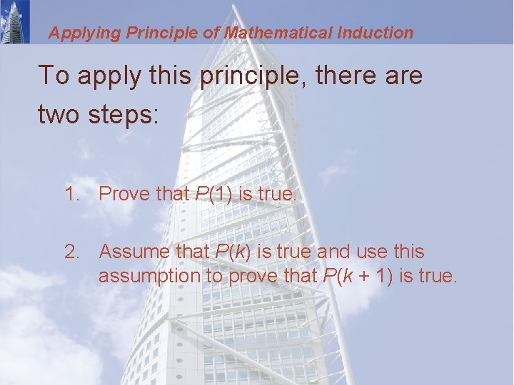Applying Principle of Mathematical Induction To apply this principle, there are two steps: 1.