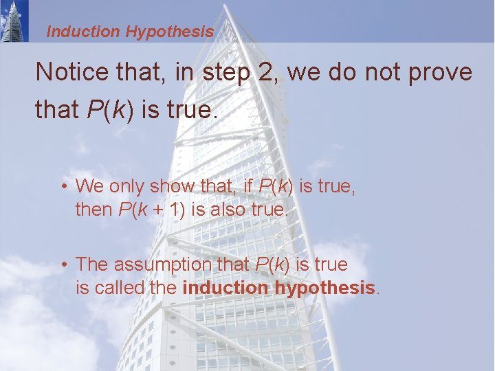 Induction Hypothesis Notice that, in step 2, we do not prove that P(k) is
