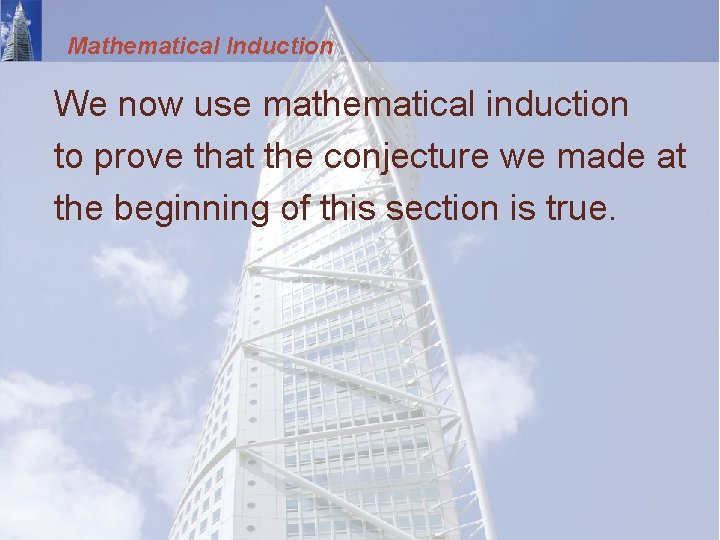 Mathematical Induction We now use mathematical induction to prove that the conjecture we made