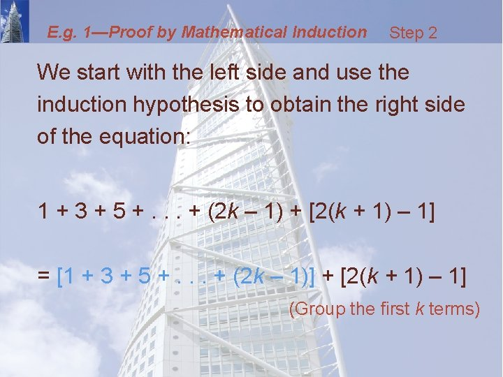 E. g. 1—Proof by Mathematical Induction Step 2 We start with the left side