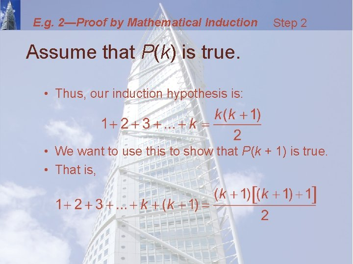 E. g. 2—Proof by Mathematical Induction Step 2 Assume that P(k) is true. •