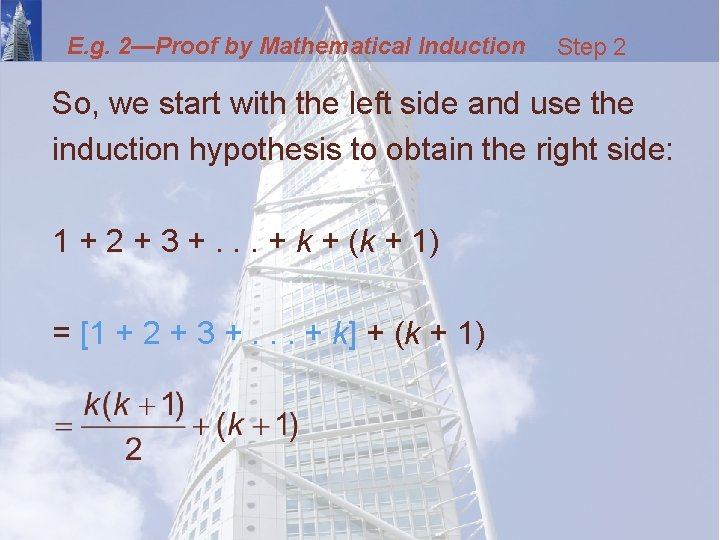 E. g. 2—Proof by Mathematical Induction Step 2 So, we start with the left