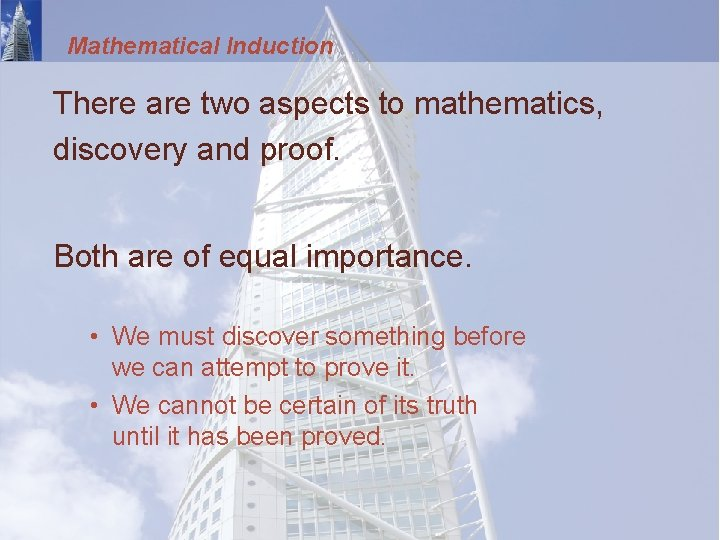Mathematical Induction There are two aspects to mathematics, discovery and proof. Both are of