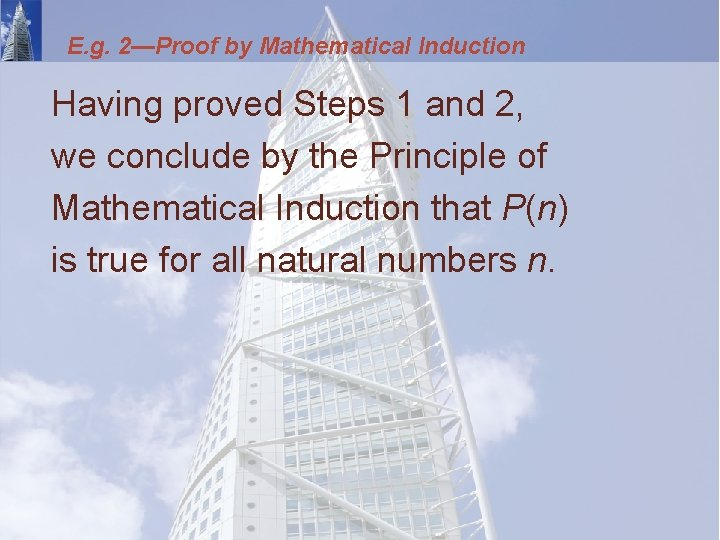 E. g. 2—Proof by Mathematical Induction Having proved Steps 1 and 2, we conclude