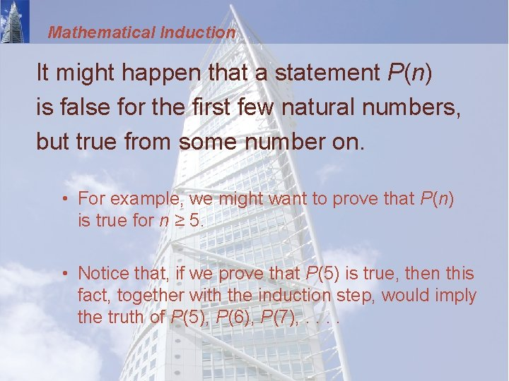 Mathematical Induction It might happen that a statement P(n) is false for the first