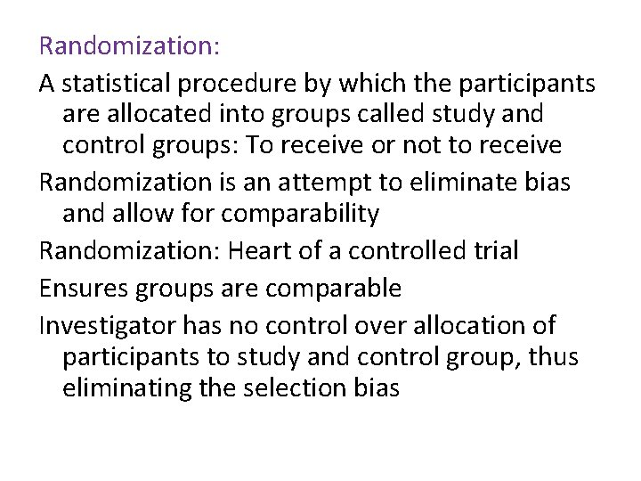 Randomization: A statistical procedure by which the participants are allocated into groups called study