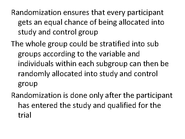Randomization ensures that every participant gets an equal chance of being allocated into study