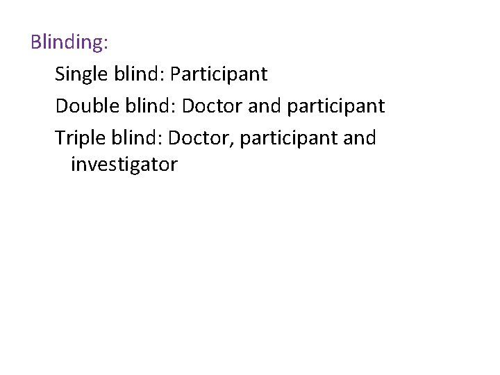 Blinding: Single blind: Participant Double blind: Doctor and participant Triple blind: Doctor, participant and