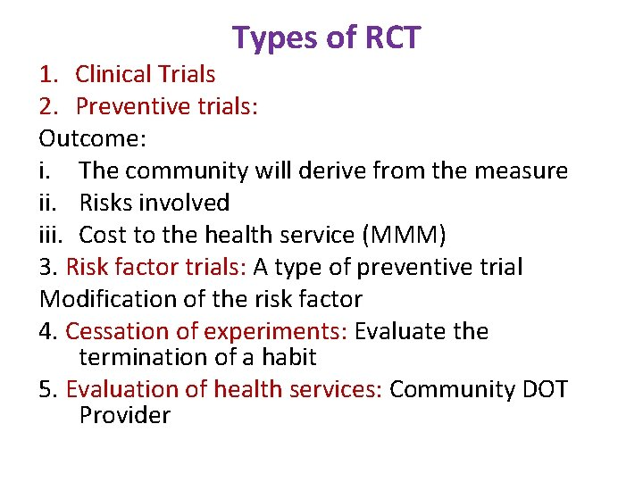 Types of RCT 1. Clinical Trials 2. Preventive trials: Outcome: i. The community will