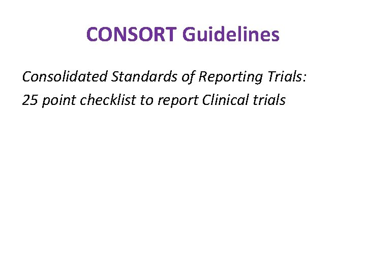 CONSORT Guidelines Consolidated Standards of Reporting Trials: 25 point checklist to report Clinical trials