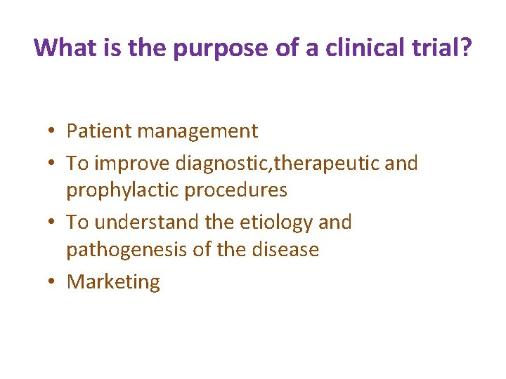 What is the purpose of a clinical trial? • Patient management • To improve