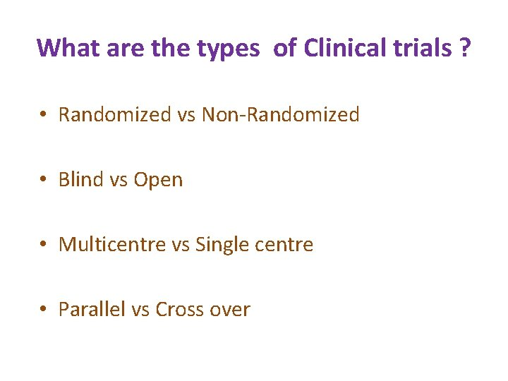 What are the types of Clinical trials ? • Randomized vs Non-Randomized • Blind