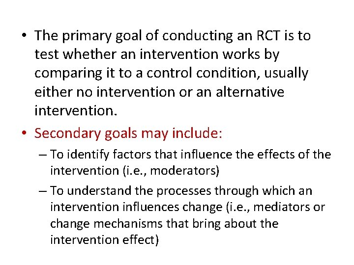 • The primary goal of conducting an RCT is to test whether an