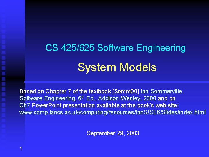 CS 425/625 Software Engineering System Models Based on Chapter 7 of the textbook [Somm