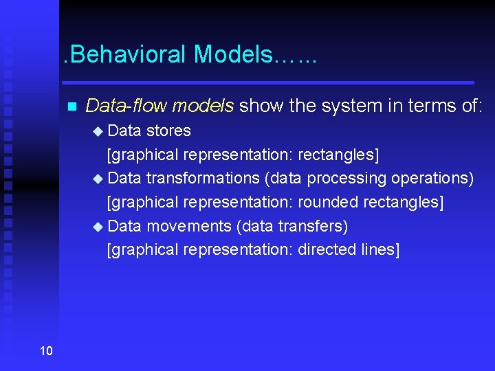 . Behavioral Models…. . . n Data-flow models show the system in terms of: