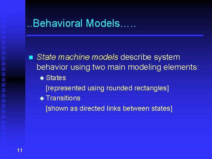 . . Behavioral Models…. . n State machine models describe system behavior using two