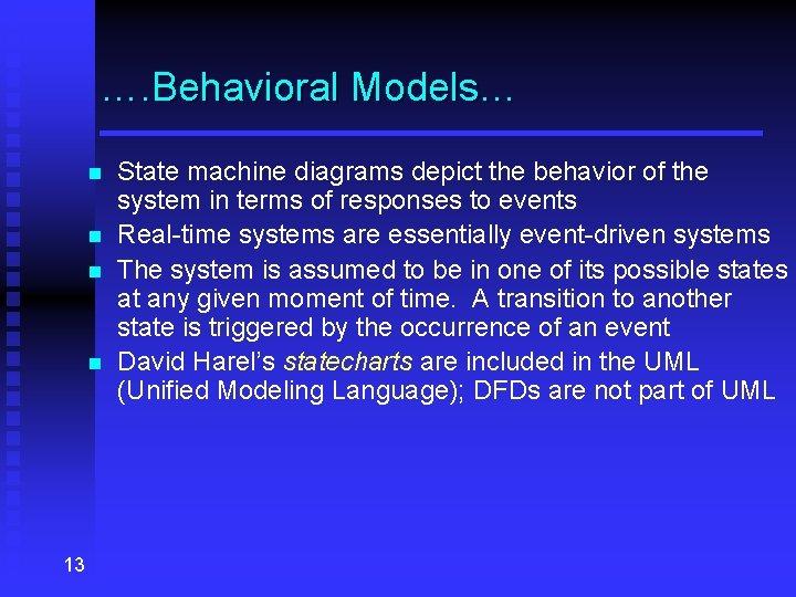 …. Behavioral Models… n n 13 State machine diagrams depict the behavior of the