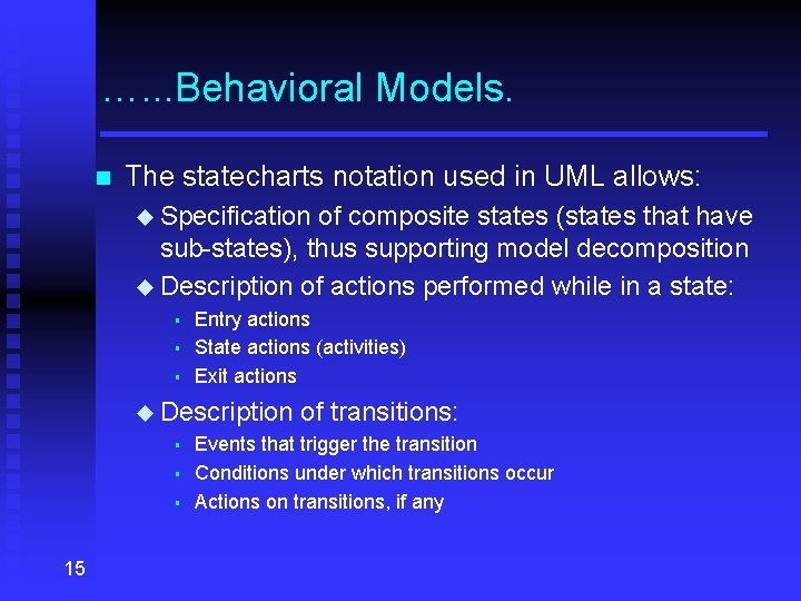 …. . . Behavioral Models. n The statecharts notation used in UML allows: u