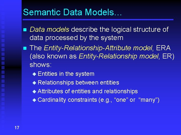 Semantic Data Models… n n Data models describe the logical structure of data processed