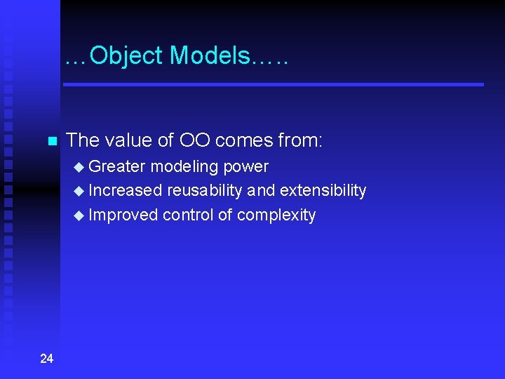 …Object Models…. . n The value of OO comes from: u Greater modeling power