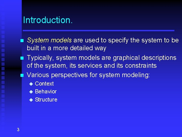 Introduction. n n n System models are used to specify the system to be