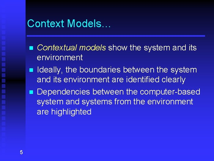 Context Models… n n n 5 Contextual models show the system and its environment