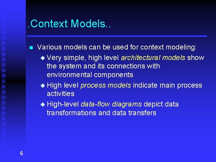 . Context Models. . n 6 Various models can be used for context modeling: