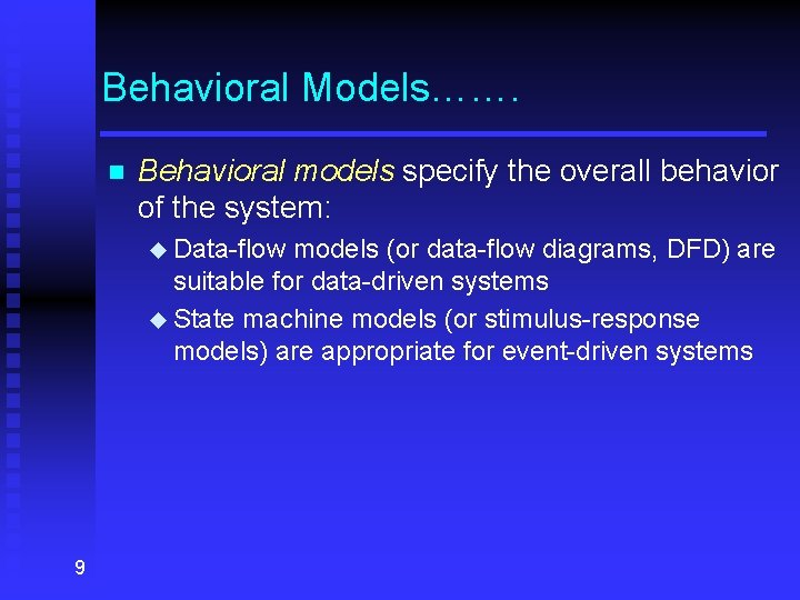 Behavioral Models……. n Behavioral models specify the overall behavior of the system: u Data-flow