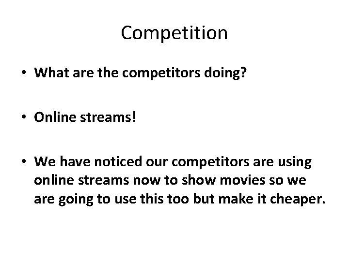 Competition • What are the competitors doing? • Online streams! • We have noticed