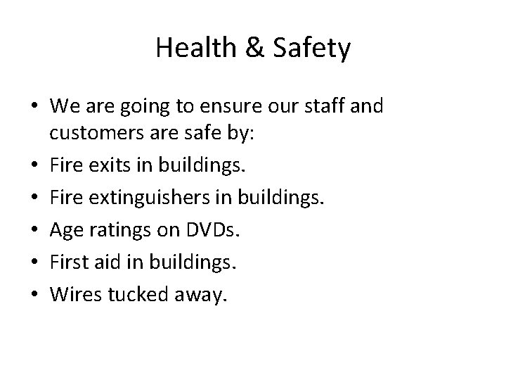 Health & Safety • We are going to ensure our staff and customers are