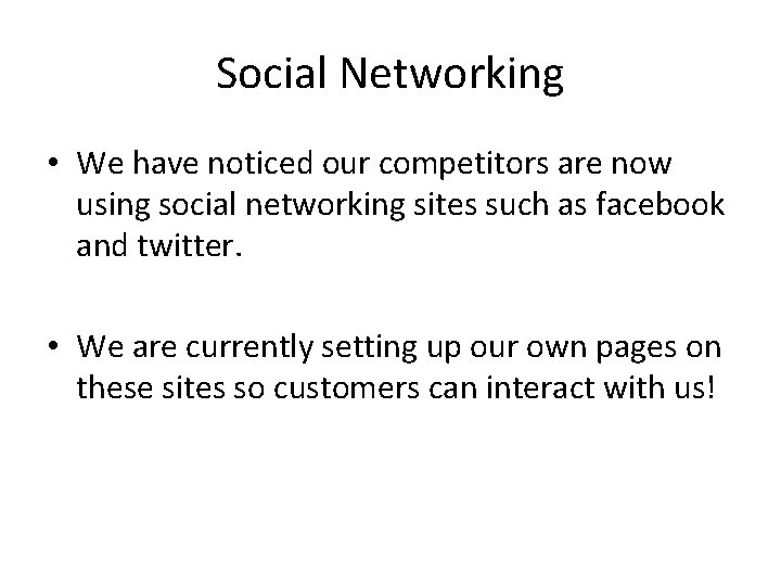 Social Networking • We have noticed our competitors are now using social networking sites