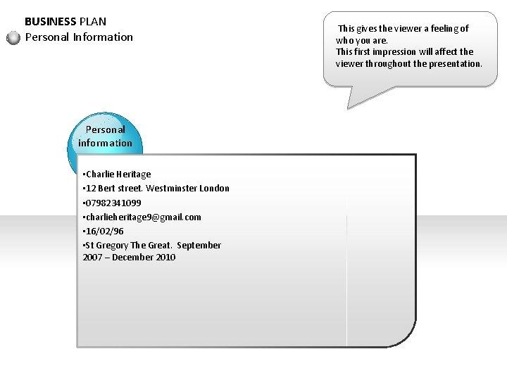 BUSINESS PLAN Personal Information Personal information • Charlie Heritage • 12 Bert street. Westminster
