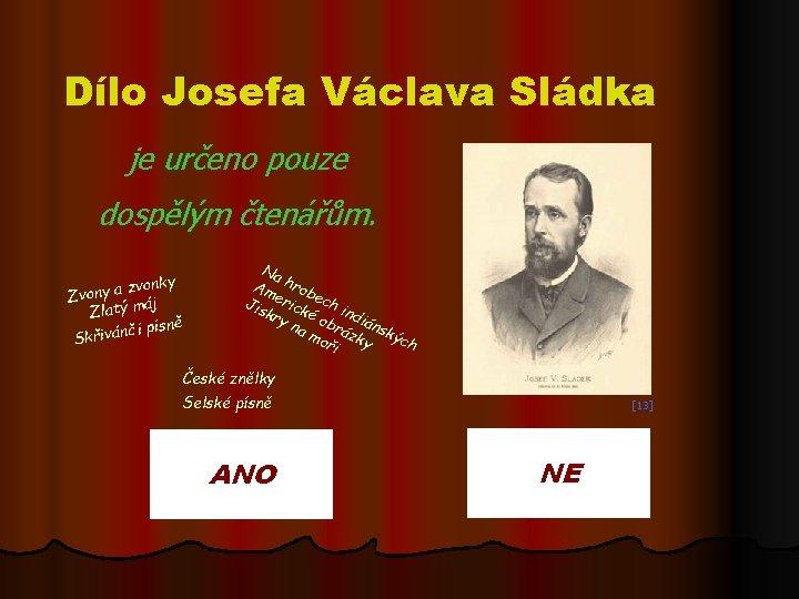 Dílo Josefa Václava Sládka je určeno pouze dospělým čtenářům. zvonky a y n o