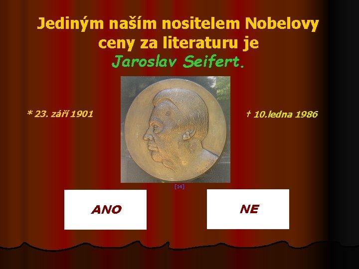 Jediným naším nositelem Nobelovy ceny za literaturu je Jaroslav Seifert. * 23. září 1901