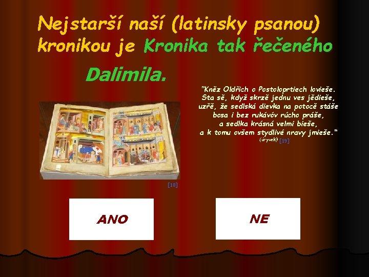 """Nejstarší naší (latinsky psanou) kronikou je Kronika tak řečeného Dalimila. """"Kněz Oldřich o Postoloprtiech"""