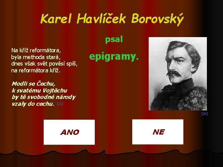 Karel Havlíček Borovský psal Na kříž reformátora, byla methoda stará, dnes však svět pověsí