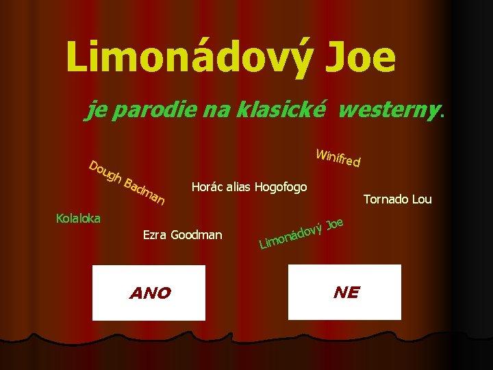 Limonádový Joe je parodie na klasické westerny. Do ug Winif h. B red adm