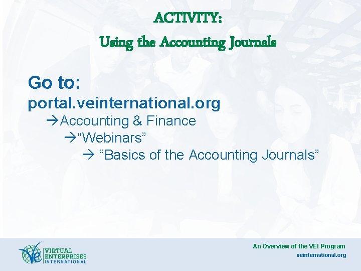 "ACTIVITY: Using the Accounting Journals Go to: portal. veinternational. org Accounting & Finance ""Webinars"""